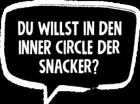 Du willst in den Inner Circle der Snacker